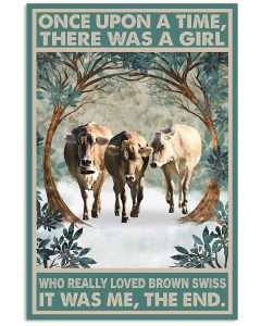 Once-upon-a-time-there-was-a-girl-who-really-loved-Brown-Swiss-It-was-me-poster