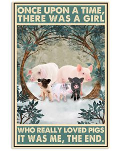 Once-upon-a-time-there-was-a-girl-who-really-loved-Pigs-It-was-me-poster