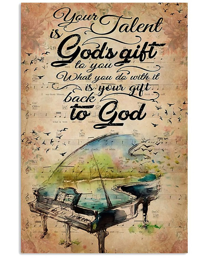 Piano-Your-talent-is-gods-gift-to-you-What-you-do-with-it-is-your-gift-back-to-God-poster