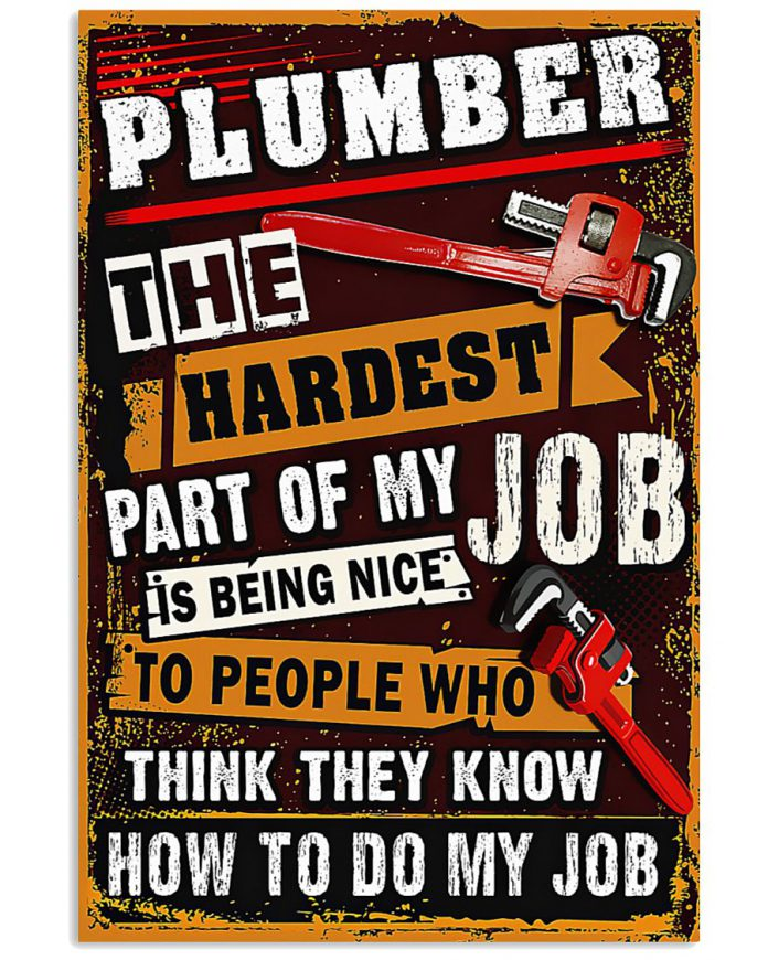 Plumber-The-Hardest-Part-Of-My-Job-Is-Being-Nice-To-People-Who-Think-They-Know-How-To-Do-My-Job-Poster