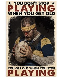 Rugby-football-You-dont-stop-playing-when-you-get-old-You-get-old-when-you-stop-playing-poster