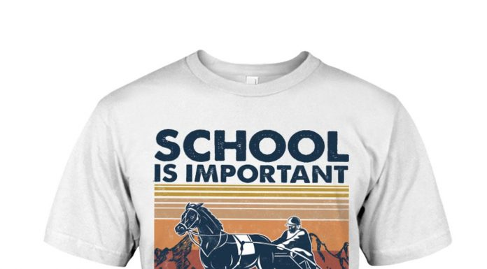 School-Is-Important-But-Harness-Racing-Importanter-Shirt