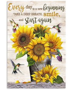 Sunflower-Every-day-is-a-new-beginning-take-a-deep-breath-smile-and-start-again-poster
