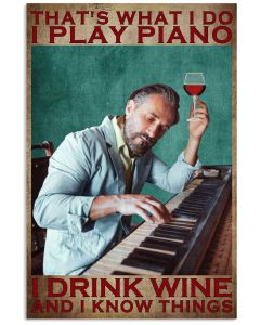 Thats-what-I-do-I-play-piano-I-drink-wine-and-I-know-things-poster