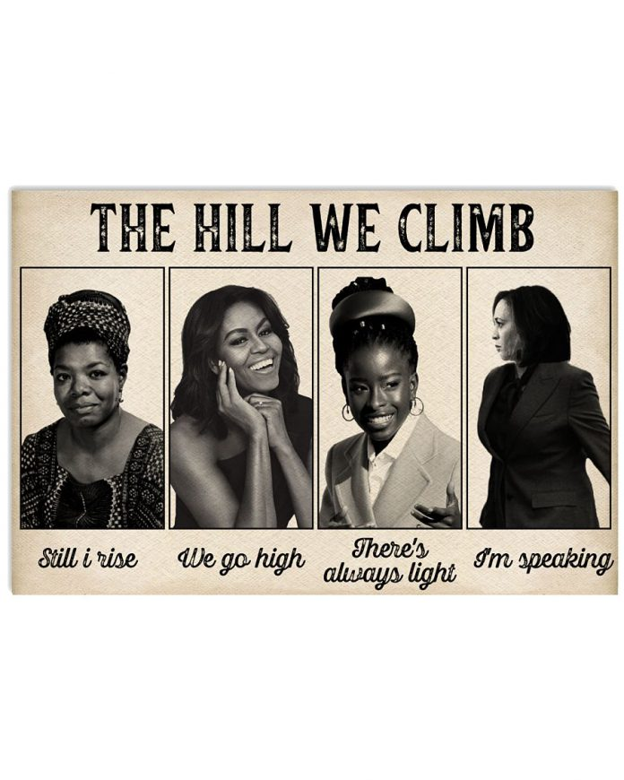 The-hill-we-climb-still-I-rise-We-go-high-Theres-always-light-Im-speaking-Kamala-Harris-poster