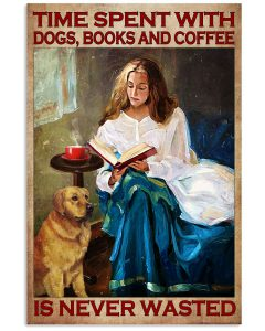 Time-spent-with-dogs-books-and-coffee-is-never-wasted-poster