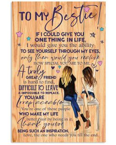To-my-bestie-If-I-could-give-you-one-thing-in-life-I-would-give-you-the-ability-to-see-yourself-through-my-eyes-poster