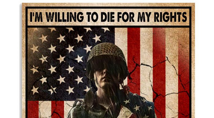 Veteran-Im-Willing-To-Die-For-My-Rights-Are-You-Willing-To-Die-Trying-To-Take-Them-From-Me-Poster
