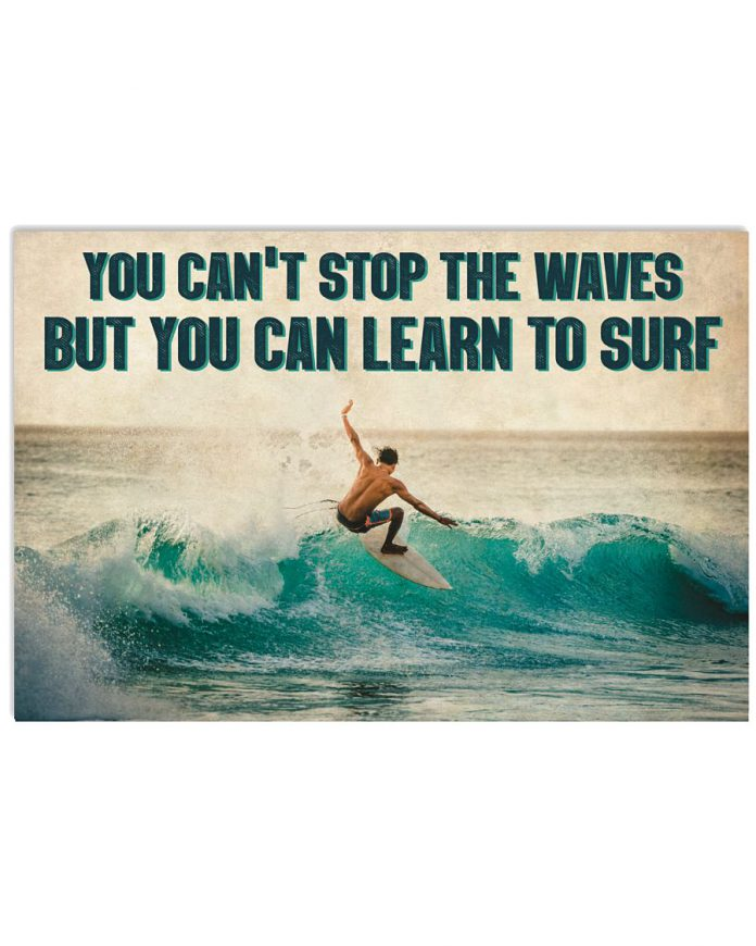 You-cant-stop-the-waves-but-you-can-learn-to-surf-poster