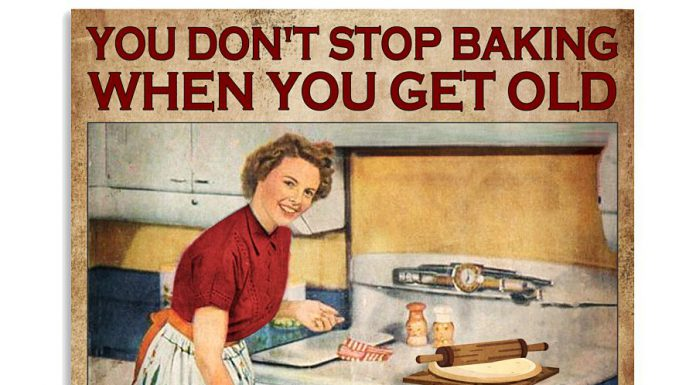 You-dont-stop-baking-when-you-get-old-You-get-old-when-you-stop-baking-poster