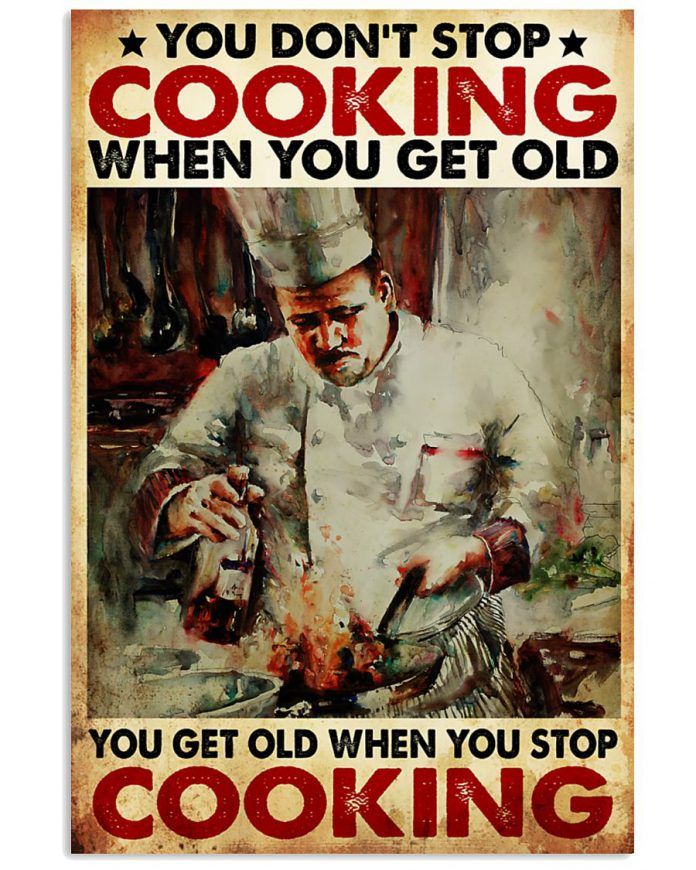 You-dont-stop-cooking-when-you-get-old-You-get-old-when-you-stop-cooking-poster