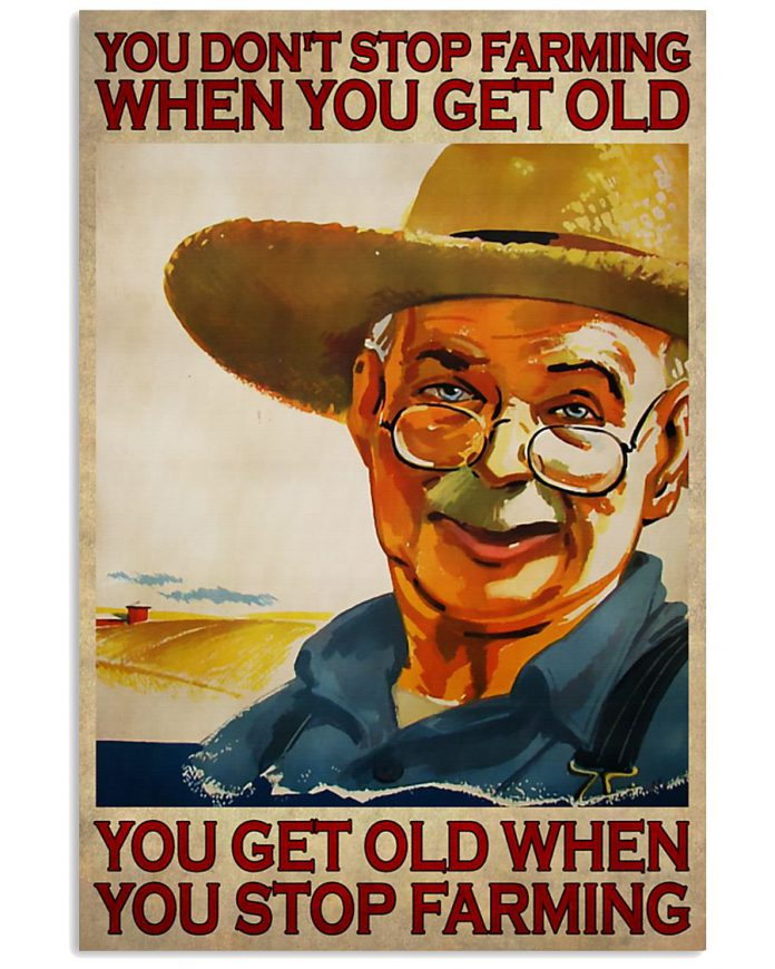 You-dont-stop-farming-when-you-get-old-You-get-old-when-you-stop-farming-poster