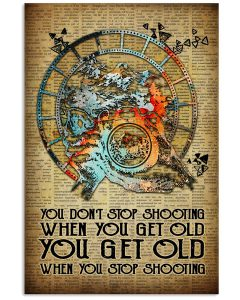 You-dont-stop-shooting-when-you-get-old-you-get-old-when-you-stop-shooting-poster
