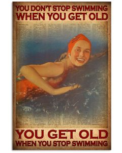 You-dont-stop-swimming-when-you-get-old-you-get-old-when-you-stop-swimming-poster
