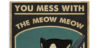You-mess-with-the-meow-meow-You-get-the-peow-peow-poster