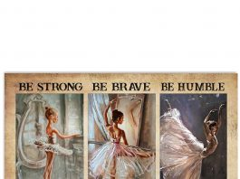 Ballet-Dancer-Be-strong-when-you-are-weak-be-brave-when-you-are-scared-poster