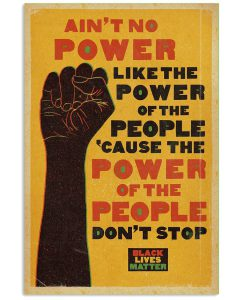 Black-Lives-Matter-Aint-no-power-like-the-power-of-the-people-because-the-power-of-the-people-dont-stop-poster