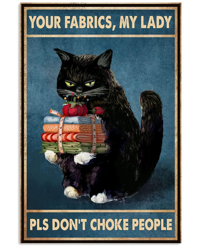 Cat-Your-Fabrics-My-Lady-Pls-Dont-Choke-People-Poster