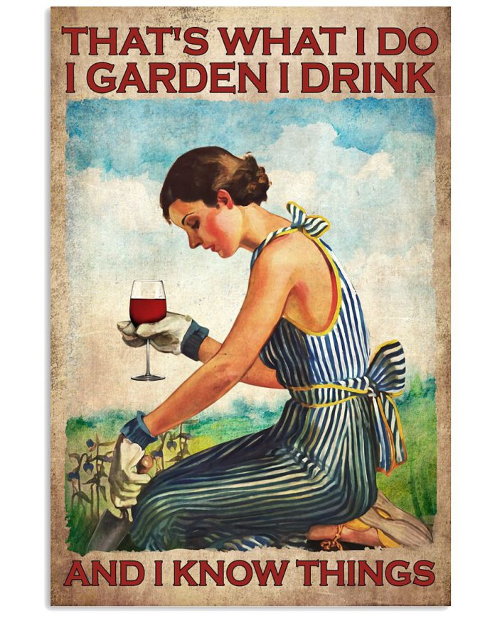 Girl-Thats-what-I-do-I-garden-I-drink-and-I-know-things-poster