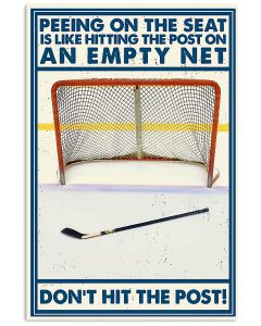 Hockey-Peeing-on-the-seat-is-like-hitting-the-post-on-an-empty-net-Dont-hit-the-post-poster