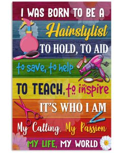 I-Was-Born-To-Be-A-Hairstylist-To-Hold-To-Aid-To-Save-To-Help-To-Teach-Poster