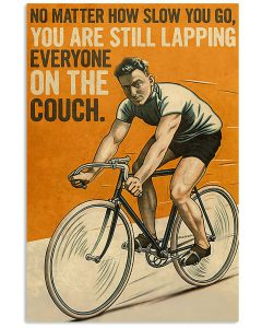 No matter how slow you go you are still lapping everyone on the couch poster