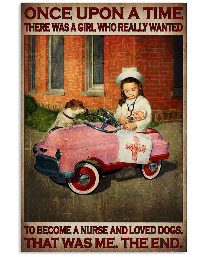 Once-upon-a-time-there-was-a-girl-who-really-wanted-to-become-a-nurse-and-loved-dogs-poster