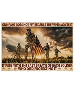 Our-flag-does-not-fly-because-the-wind-moves-it-It-flies-with-the-last-breath-of-each-soldier-poster
