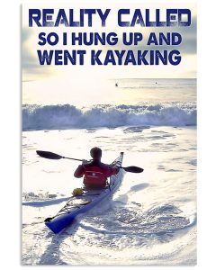 Reality-Called-So-I-Hung-Up-And-Went-Kayaking-Poster (1)