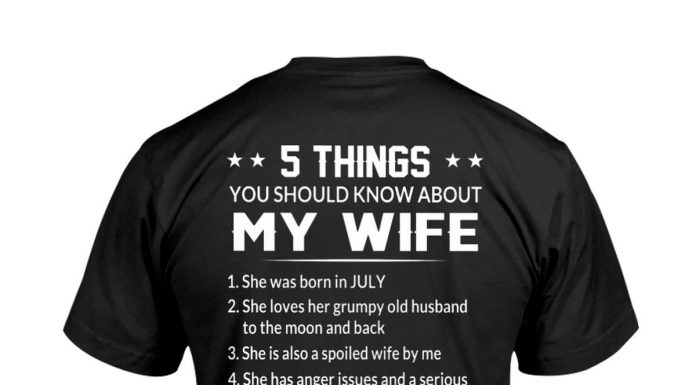 5-Things-You-Should-Know-About-My-Wife-She-Was-Born-In-July-Shirt