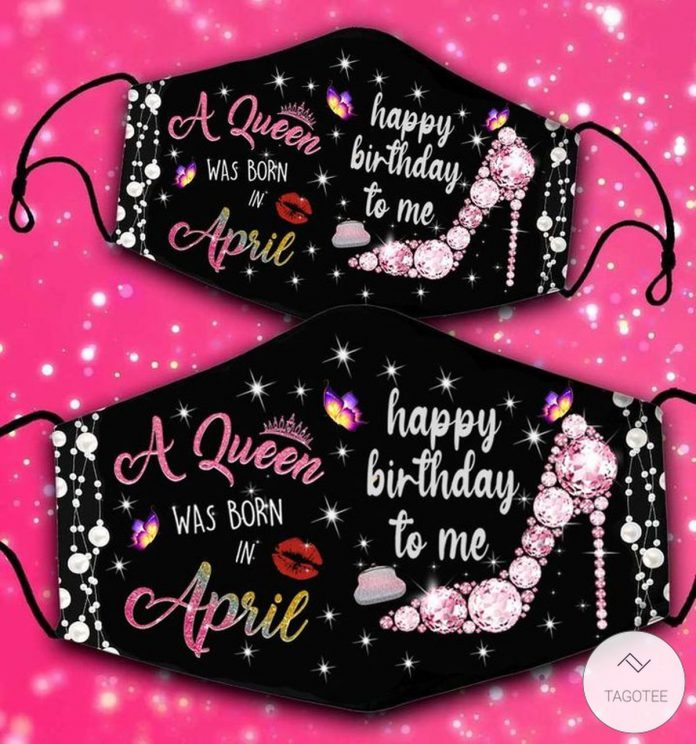 A-Queen-Was-Born-In-April-Happy-Birthday-To-Me-Face-Mask