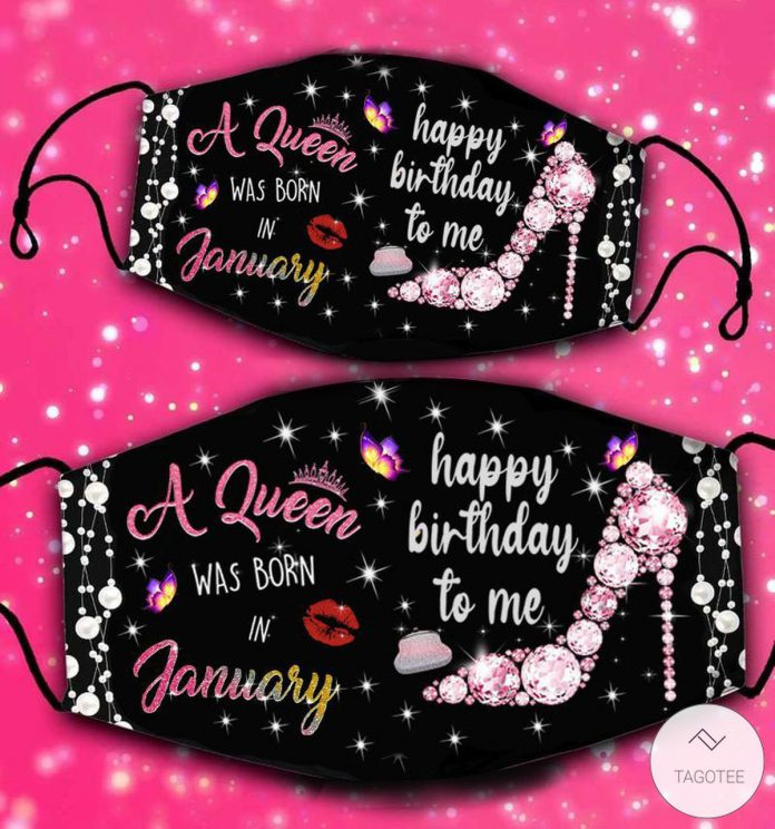 A-Queen-Was-Born-In-January-Happy-Birthday-To-Me-Face-Mask