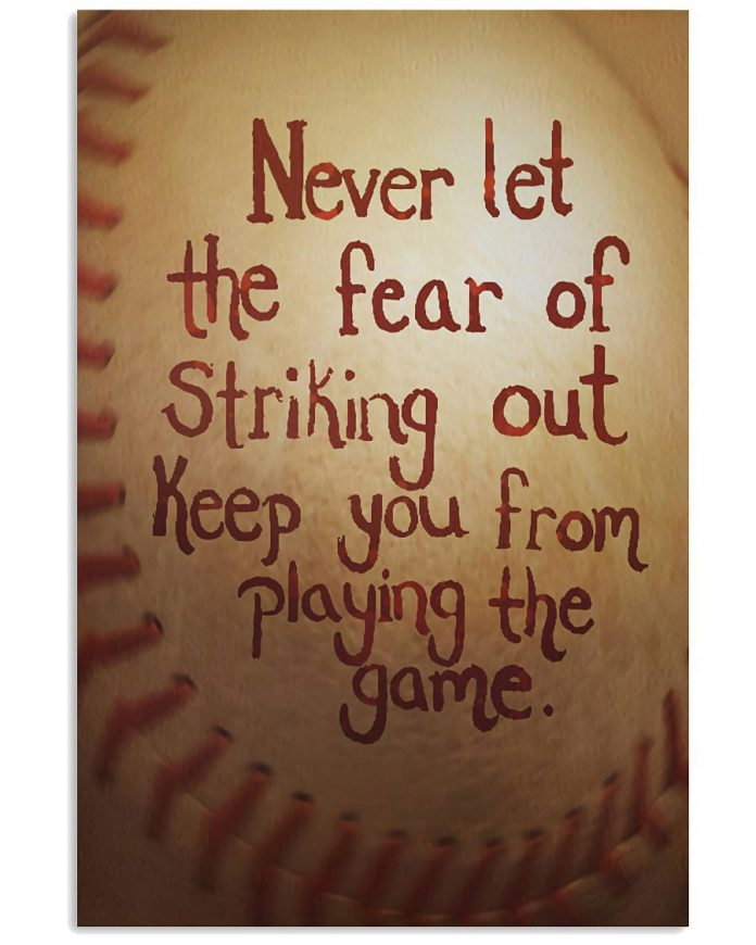 Baseball-Never-Let-The-Fear-Of-Striking-Out-Keep-You-From-Playing-The-Game-Poster