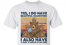 Bear-Yes-I-Do-Have-Beautiful-Daughters-I-Also-Have-A-Gun-A-Shovel-and-An-Alibi-Shirt