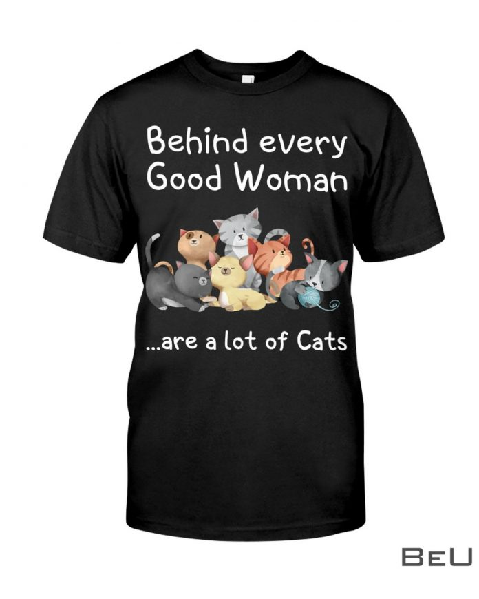 Behind-Every-Good-Woman-Are-A-Lot-Of-Cats-Shirt