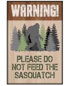 Bigfoot-Warning-Please-Do-Not-Feed-The-Sasquatch-Poster