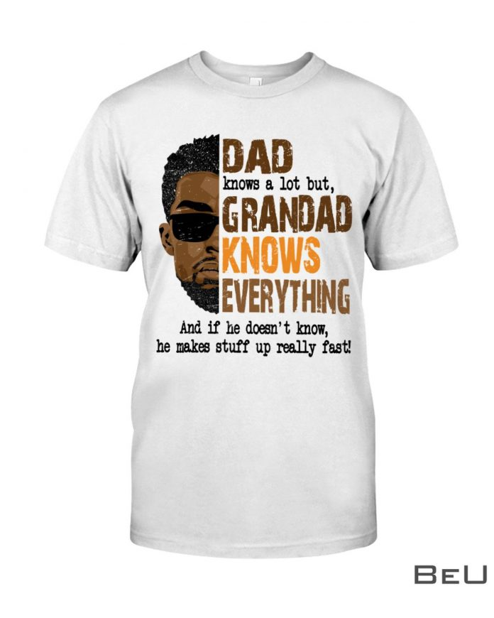 Black-Dad-Knows-A-Lot-But-Grandad-Knows-Everything-Shirt