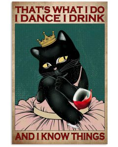 Cat-Thats-What-I-Do-I-Dance-I-Drink-And-I-Know-Things-Poster (1)