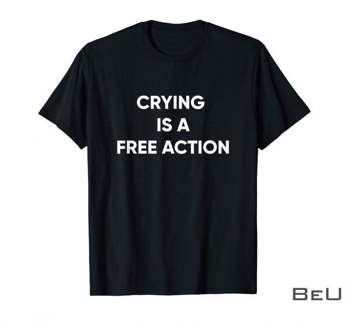 Crying-Is-A-Free-Action-Shirt