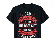 Dad-We-Have-Tried-To-Find-The-Best-Gift-For-You-But-We-Already-Belong-To-You-Shirt