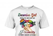 December-Girl-Make-No-Mistake-My-Personality-Is-Who-I-Am-Attitude-Depends-On-Who-You-Are-Shirt