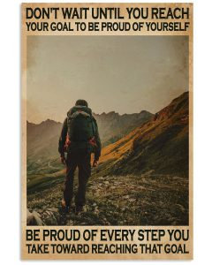 Hiking-Dont-Wait-Until-You-Reach-Your-Goal-To-Be-Proud-Of-Yourself-Poster