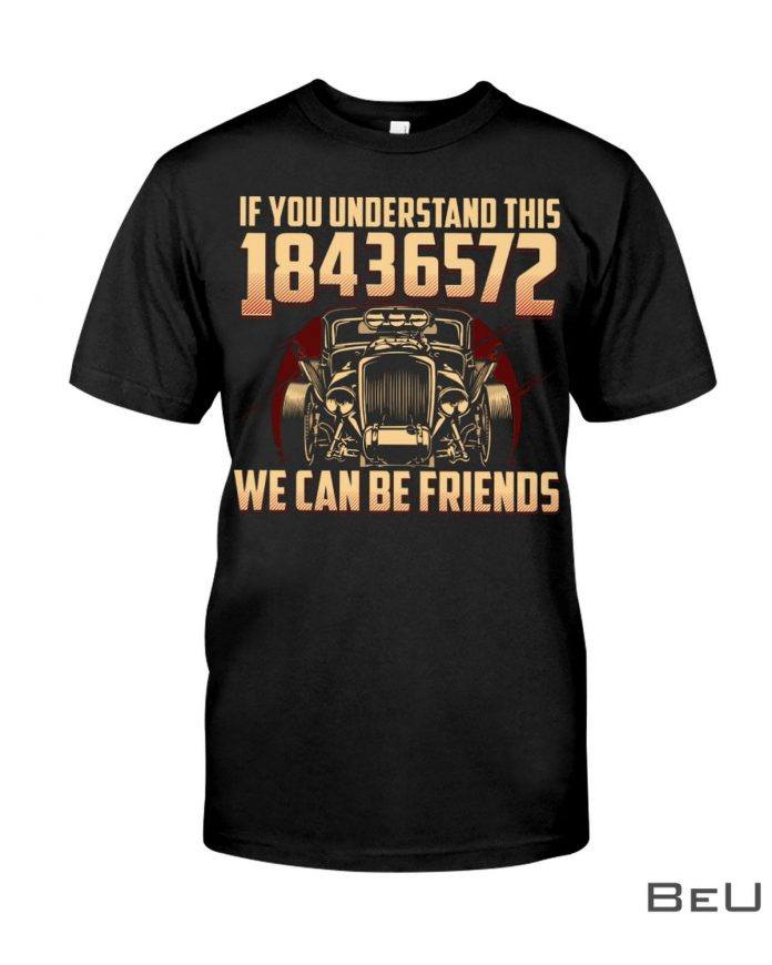 Hot-Rod-If-You-Understand-This-18436572-We-Can-Be-Friends-Shirt