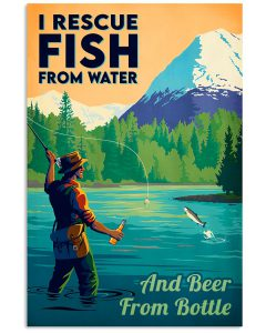 I-Rescue-Fish-From-Water-And-Beer-From-Bottle-Poster