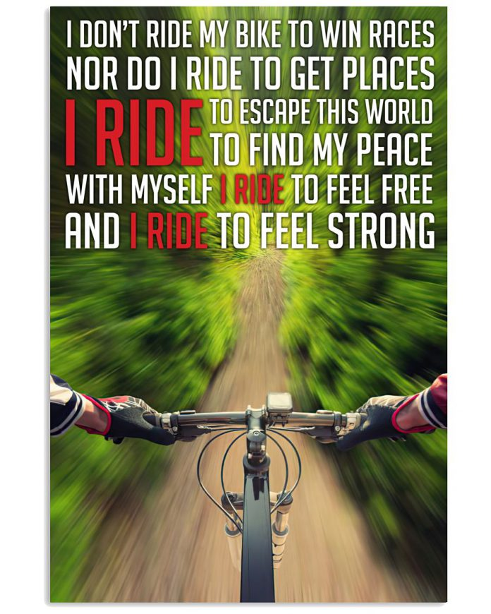 I-Ride-I-Dont-Ride-My-Bike-To-Win-Races-Nor-Do-I-Ride-To-Get-Places-Poster