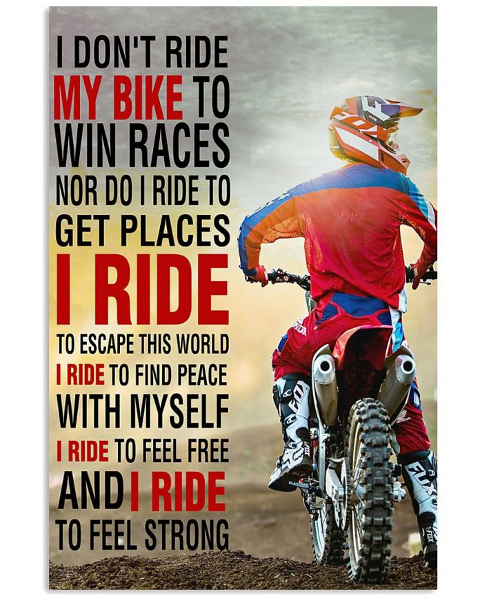 I-dont-ride-my-bike-to-win-a-races-nor-do-I-ride-to-get-places-I-ride-to-escape-this-world-poster