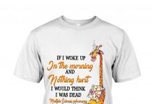 If-Woke-Up-In-The-Morning-And-Nothing-Hurt-I-Would-Think-I-Was-Dead-Shirt