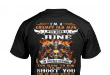 Im-A-Grumpy-Old-Man-I-Was-Born-In-June-Im-Too-Old-You-Flight-Too-Slow-To-Run-Shoot-You-And-Be-Done-With-It-Shirt