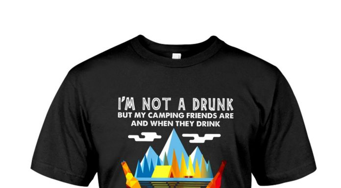 Im-Not-A-Drunk-But-My-Camping-Friends-Are-And-When-They-Drink-Shirt