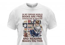 In-My-Dream-World-Books-Are-Free-Chocolate-Is-Healthy-And-Reading-Makes-You-Thin-Shirt